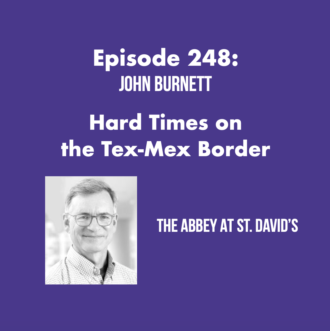 Episode 248: Hard Times on the Tex-Mex Border with John Burnett