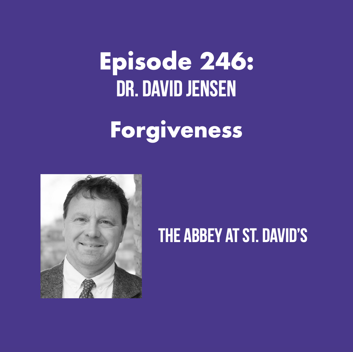 Episode 246: Forgiveness with Dr. David Jensen