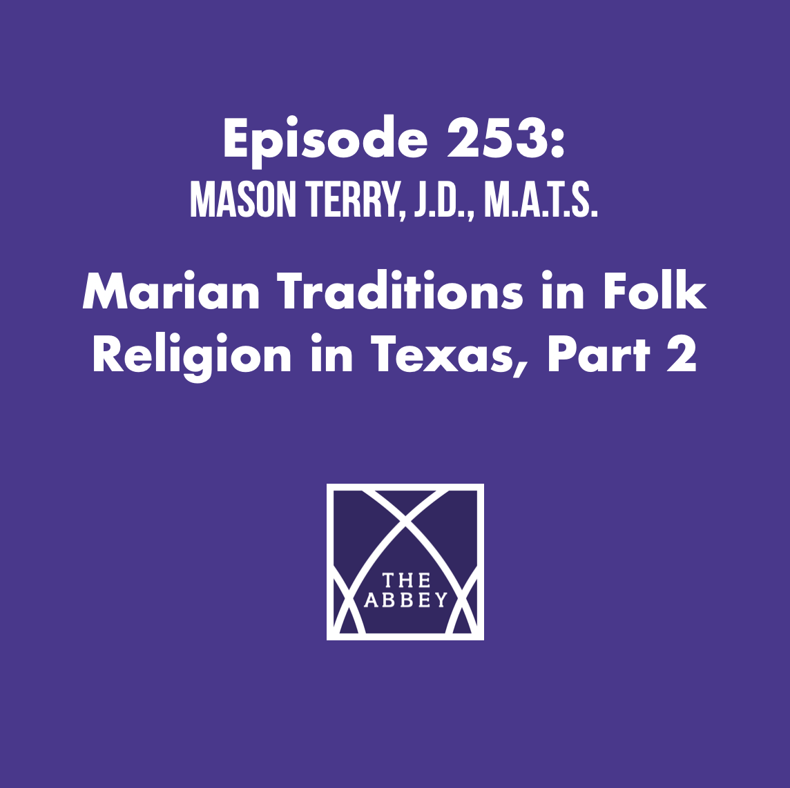 Episode 253: Marian Traditions in Folk Religion in Texas with Mason Terry, J.D., M.A.T.S.