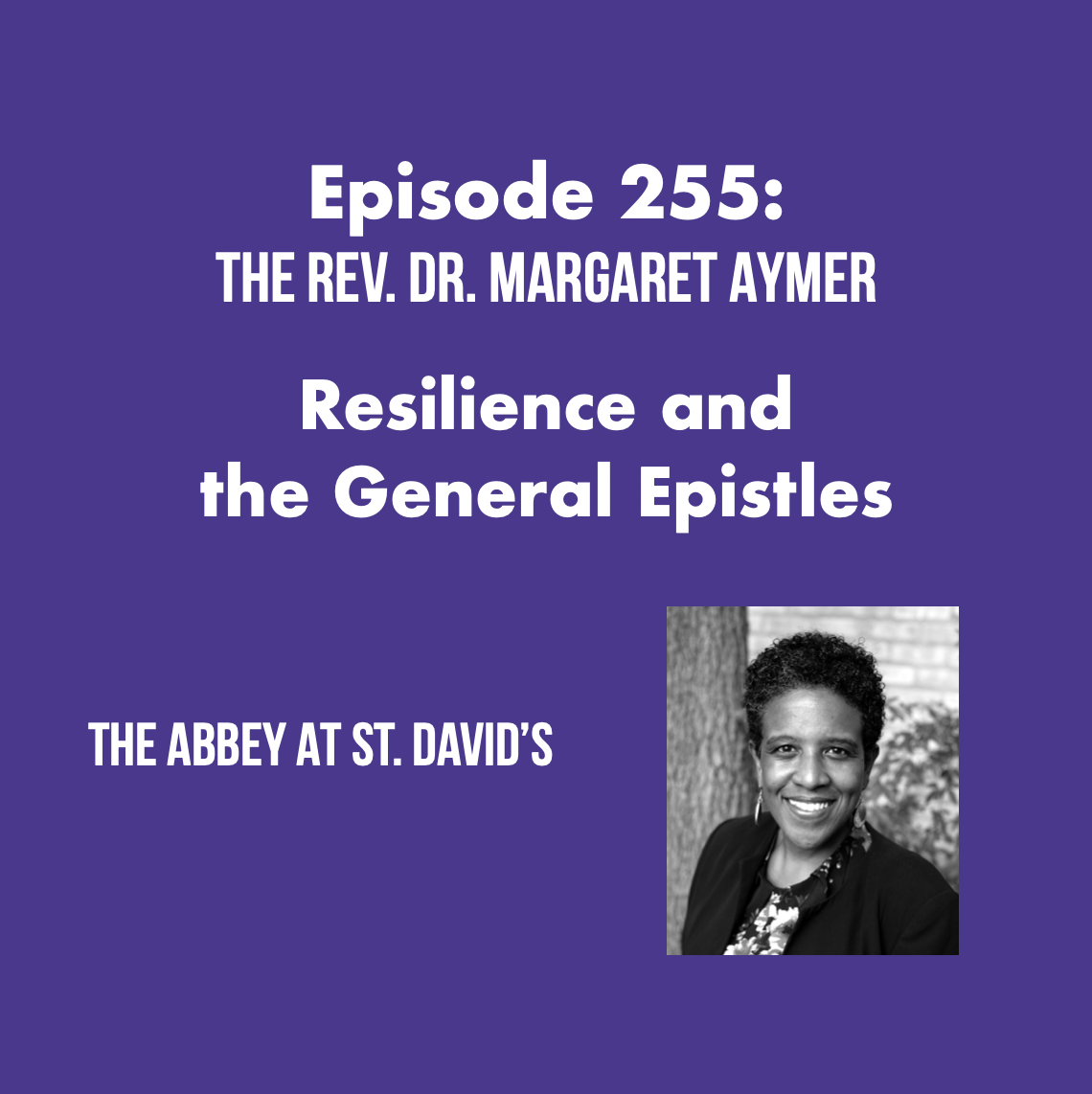 Episode 255: Resilience and the General Epistles with The Rev. Dr. Margaret Aymer