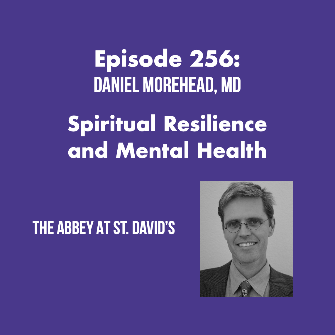 Episode 256: Spiritual Resilience and Mental Health with Daniel Morehead M.D.