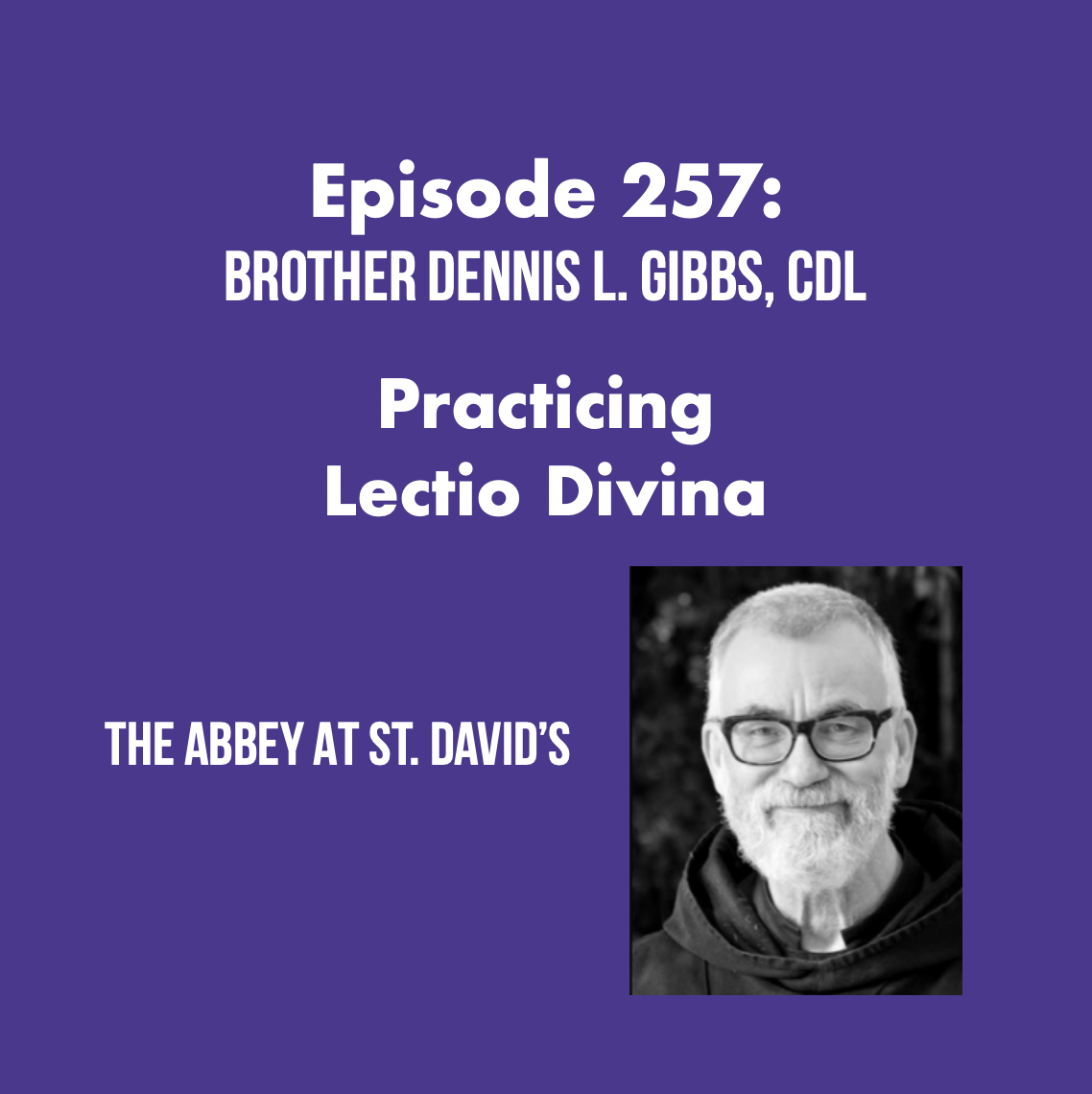 Episode 257: Practicing Lectio Divina with Brother Dennis L. Gibbs, CDL