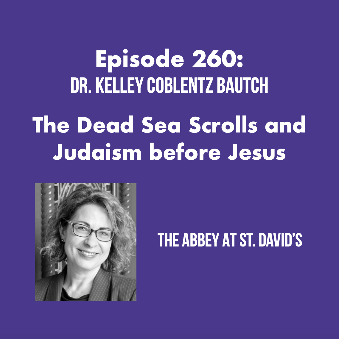 Episode 260: The Dead Sea Scrolls and Judaism before Jesus with Dr. Kelley Coblentz Bautch