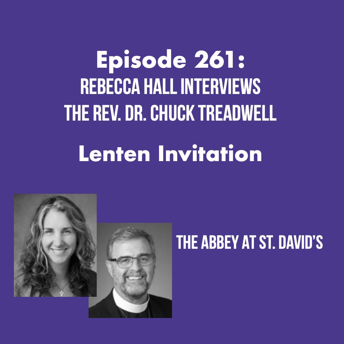 Episode 261: Rebecca Hall Interviews The Rev. Chuck Treadwell About the Lenten Invitation