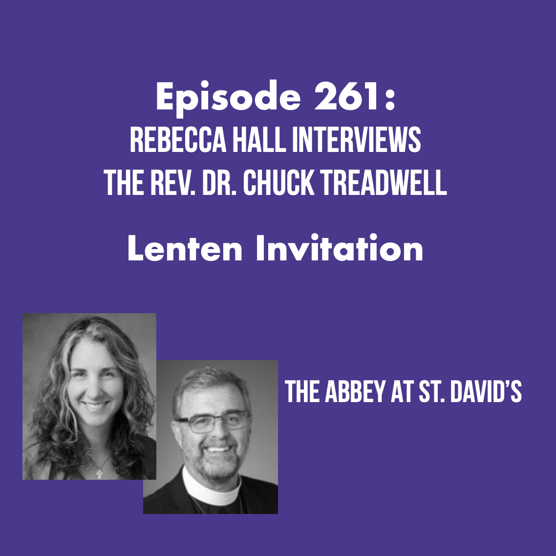 Episode 261: Rebecca Hall Interviews The Rev. Chuck Treadwell About the Lenten Invitation