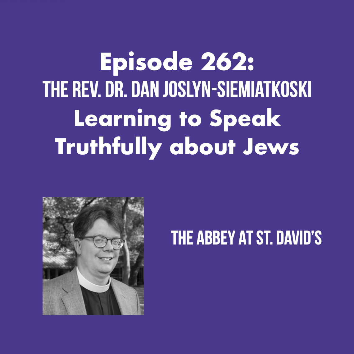 Episode 262: Learning To Speak Truthfully About Jews with The Rev. Dr. Dan Joslyn-Siemiatkoski