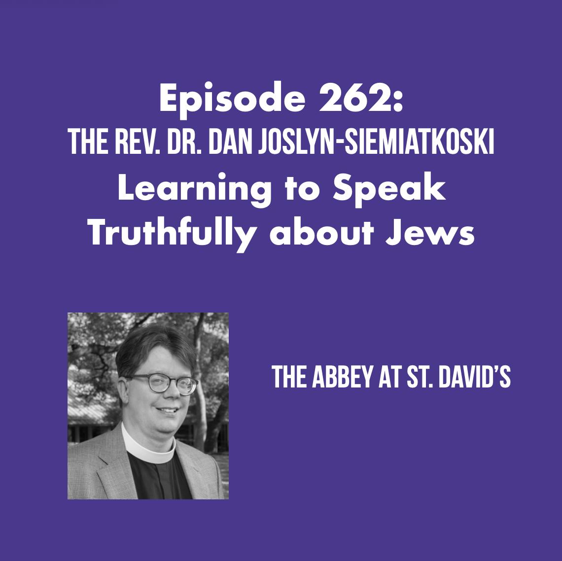 Episode 262: Learning To Speak Truthfully About Jews with The Rev. Dr. Dan Joslyn-Siemiatkoski