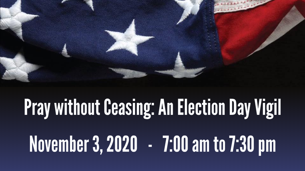 Pray without Ceasing: An Election Day Vigil
