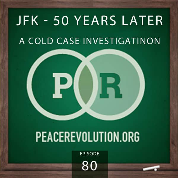 Peace Revolution episode 080: JFK 50 Years Later / QUI BONO?