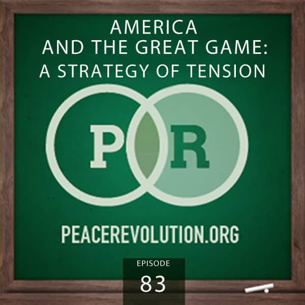 Peace Revolution episode 083: America and the Great Game: A Strategy of Tension