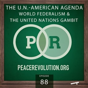 Peace Revolution episode 088: The U.N.-American Agenda / World Federalism and the United Nations Gambit