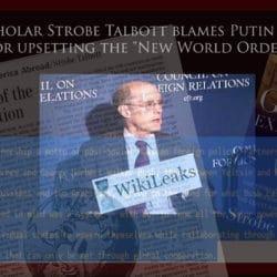 "Rhodes Scholar Strobe Talbott blames Putin and Russia for upsetting the ""New World Order"""