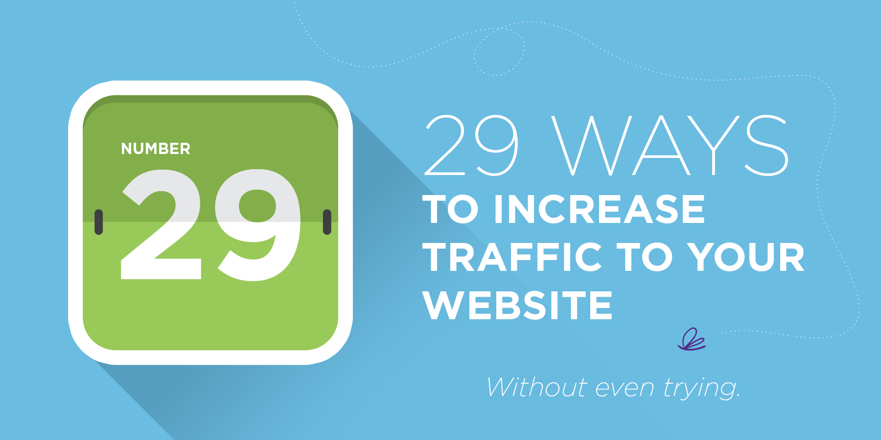 29 Ways to Increase Traffic to Your Site Without Even Trying