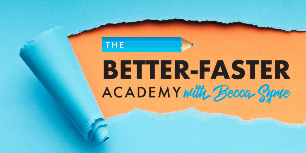Resource: The Better Faster Academy with Becca Syme