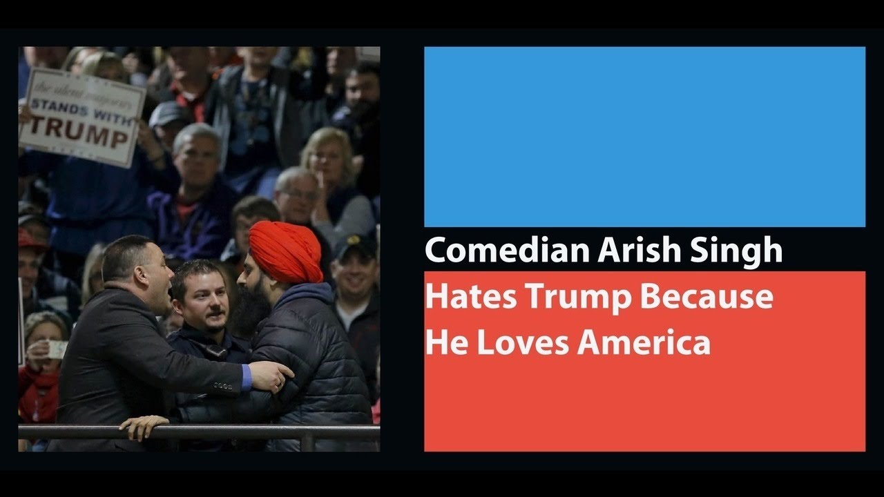 Arish Singh hates Trump because he loves America.
