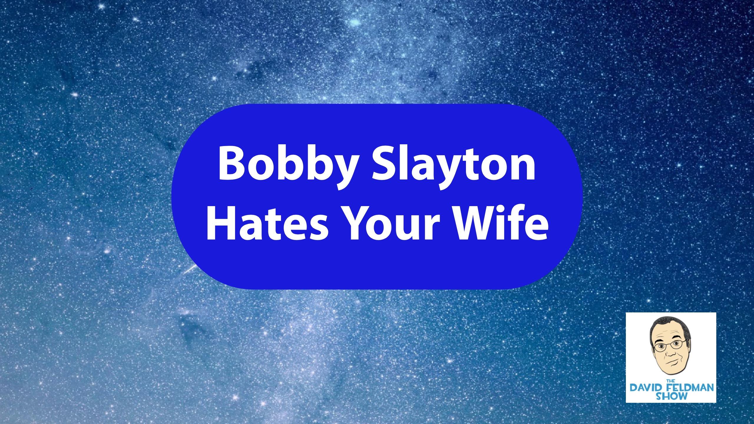 Bobby Slayton Hates Your Wife