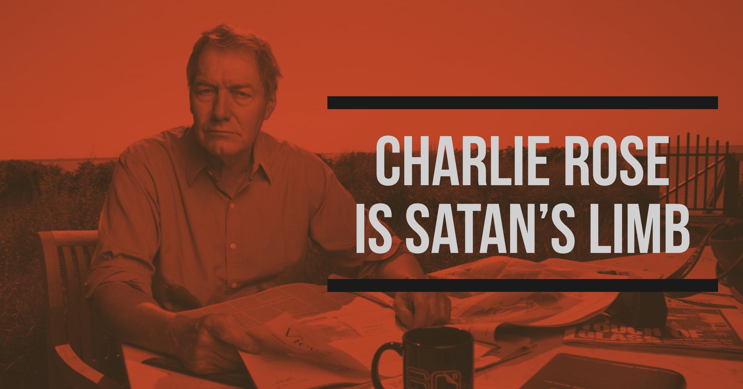 Charlie Rose is Satan