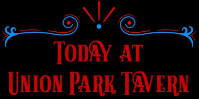 Today at Union Park Tavern