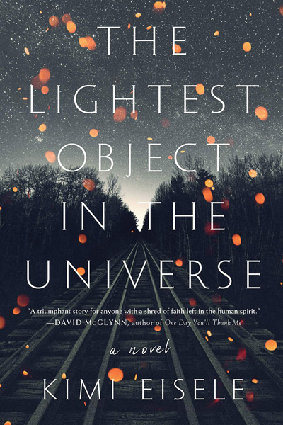 The Lightest Object in the Universe Kimi Eisele 321 pages, hardcover: $26.95 Algonquin Books, 2019.