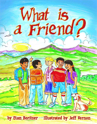 cover for What is Friend? by Etan Boritzer Children's Life Concept Books teaches children how to make friends, how to keep a friend, not being hurt or bullied by a friend, for parents and teachers