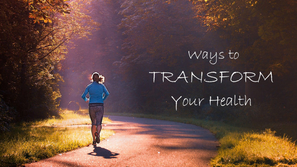 Ways To Transform Your Health