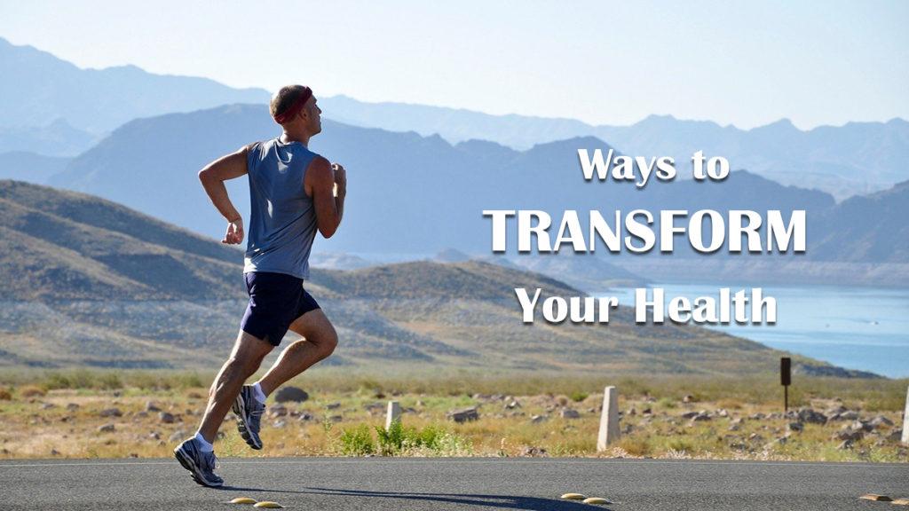 Ways To Transform Your Health