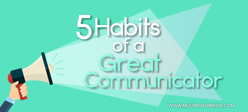 5 Habits of a Great Communicator