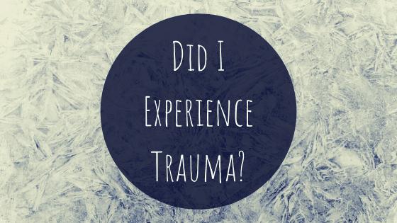 Did I Experience Trauma?