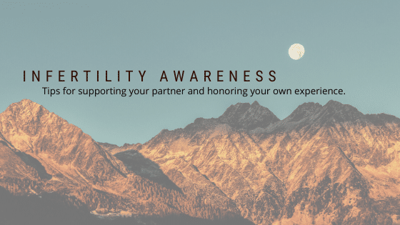 Infertility Awareness: Tips for Supporting Your Partner and Honoring Your Own Experience