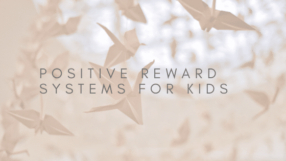 Positive Reward Systems for Kids