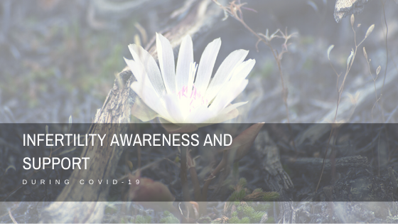 Infertility Awareness and Support During Covid-19