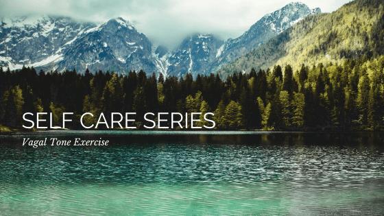 Self Care Series: Vagal Tone Exercise