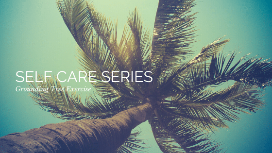 Self Care Series: Grounding Tree Exercise