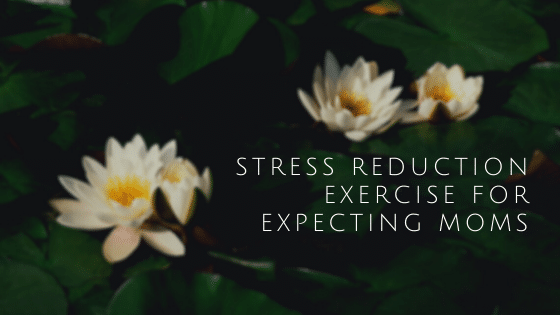 Stress Reduction Exercise for Expecting Moms