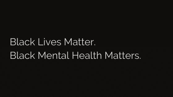Black Lives Matter. Black Mental Health Matters.