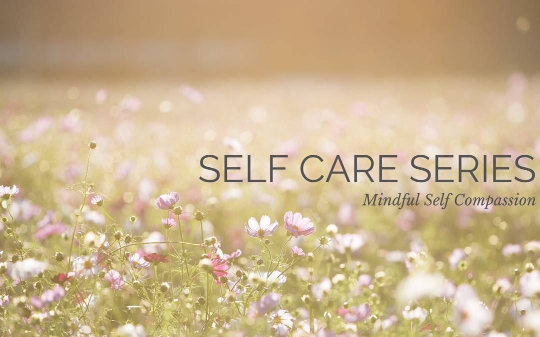 Self Care Series: Mindful Self-Compassion
