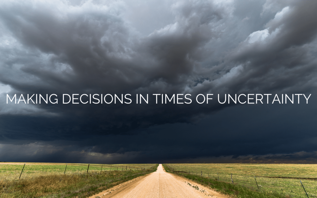 Making Decisions In Times of Uncertainty