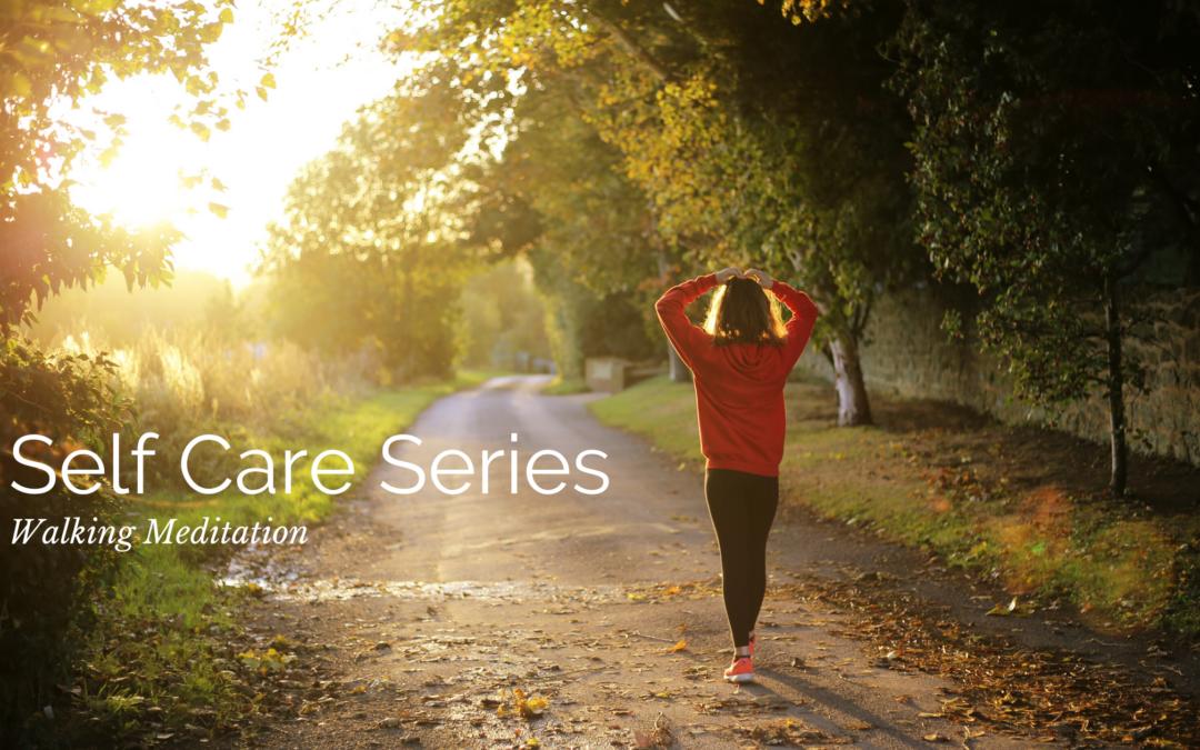 Self Care Series: Walking Meditation
