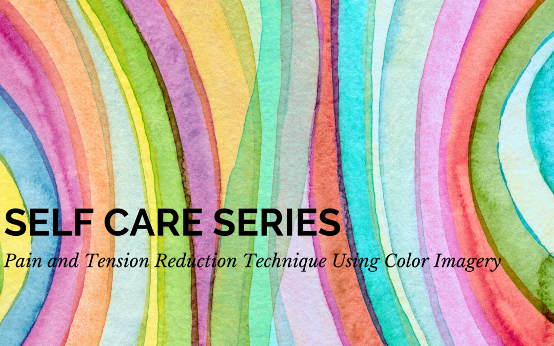 Self Care Series: Pain and Tension Reduction Technique Using Color Imagery