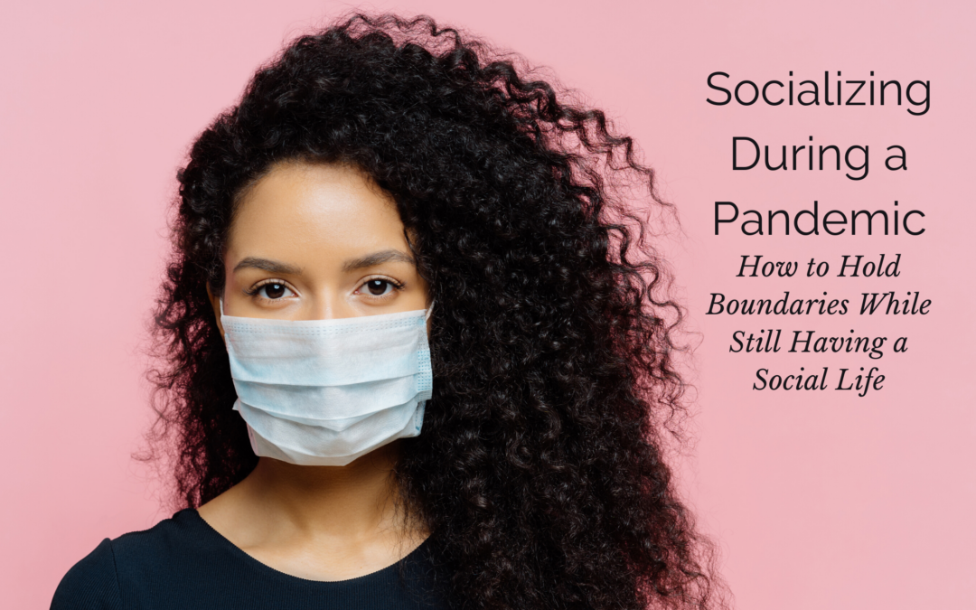 Socializing During a Pandemic: How to Hold Boundaries While Still Having a Social Life