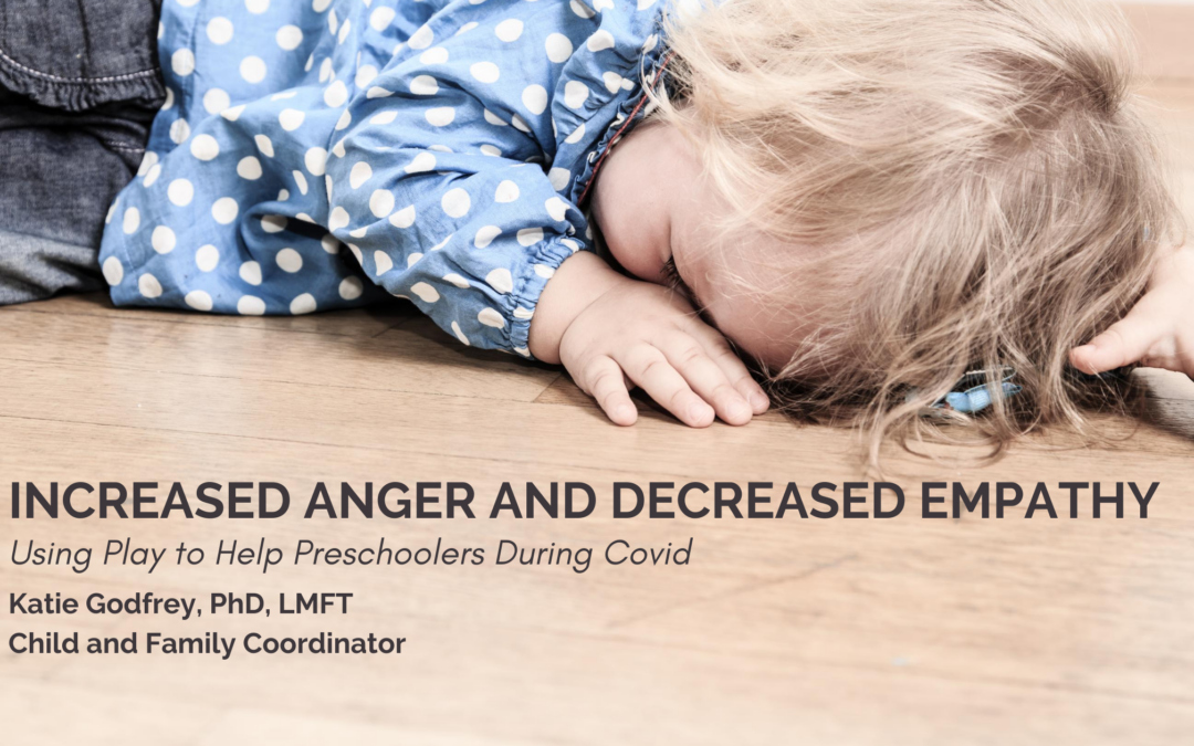 Increased Anger and Decreased Empathy: Using Play to Help Preschoolers During Covid