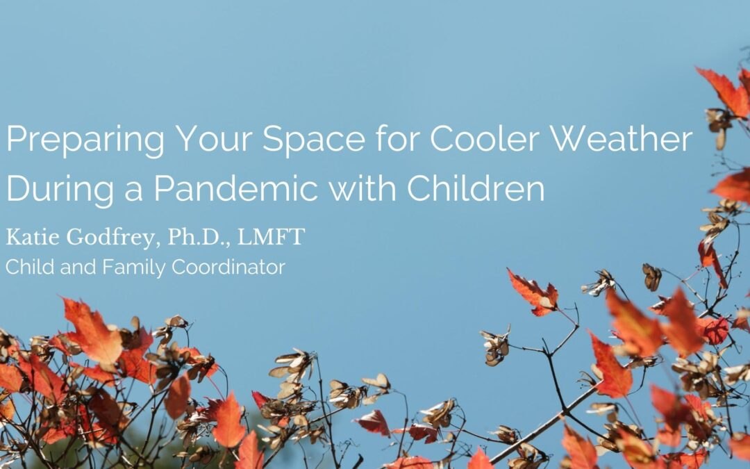 Preparing Your Space for Cooler Weather During a Pandemic with Children