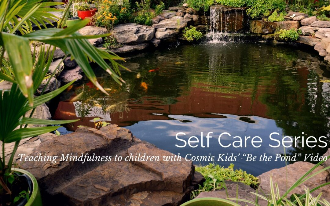 "Self Care Series: Teaching Mindfulness to children with Cosmic Kids' ""Be the Pond"" Video"