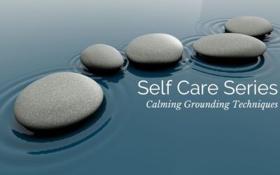 Self Care Series: Calming Grounding Techniques