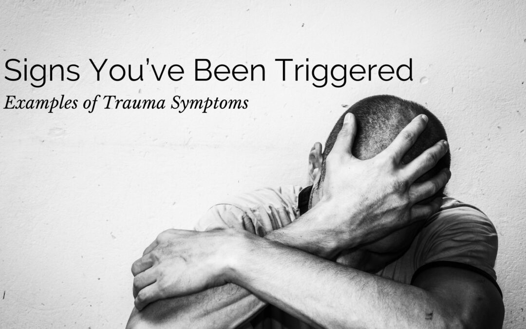 Signs You've Been Triggered: Examples of Trauma Symptoms