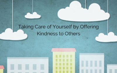 Taking Care of Yourself by Offering Kindness to Others