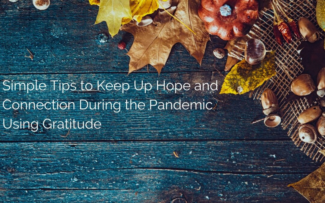 Simple Tips to Keep Up Hope and Connection During the Pandemic Using Gratitude