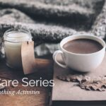 Self Care Series: 6 Simple Soothing Activities