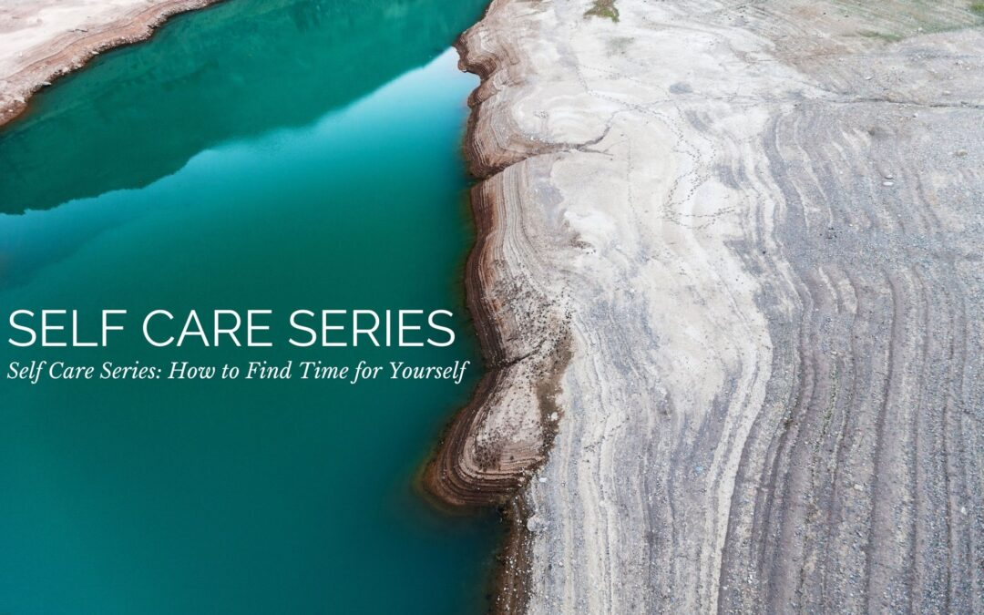 Self Care Series: How to Find Time for Yourself