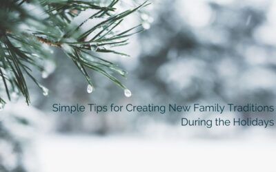 Simple Tips for Creating New Family Traditions During the Holidays